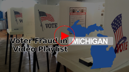 Voter Fraud in Michigan Video Playlist